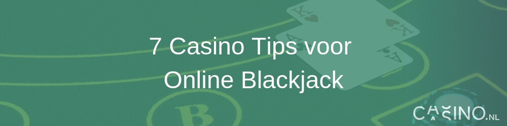 Casino.nl 7 Casino Tips voor Online Blackjack
