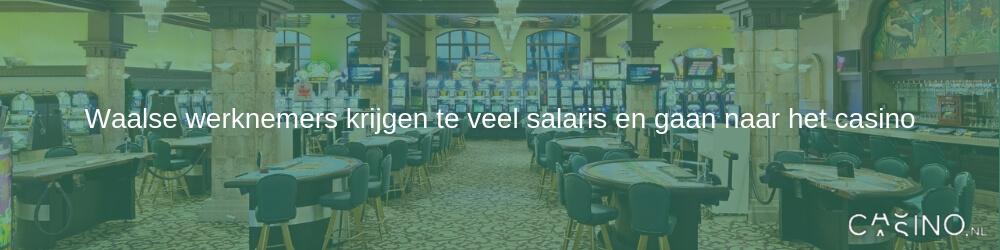Waalse werknemers krijgen te veel salaris en gaan naar het casino