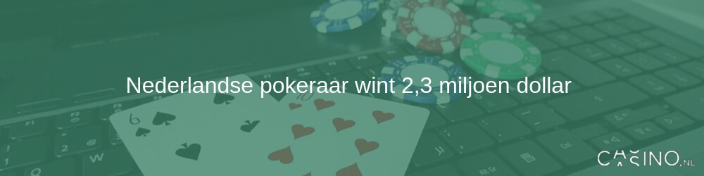 Nederlandse pokeraar wint 2,3 miljoen dollar
