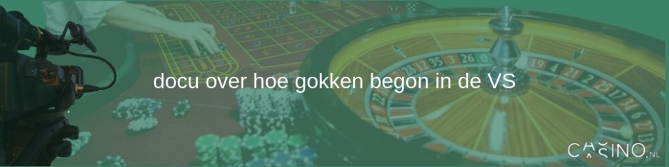Casino.nl docu over hoe gokken begon in VS