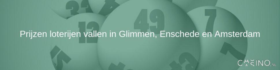 Prijzen loterijen vallen in Glimmen, Enschede en Amsterdam