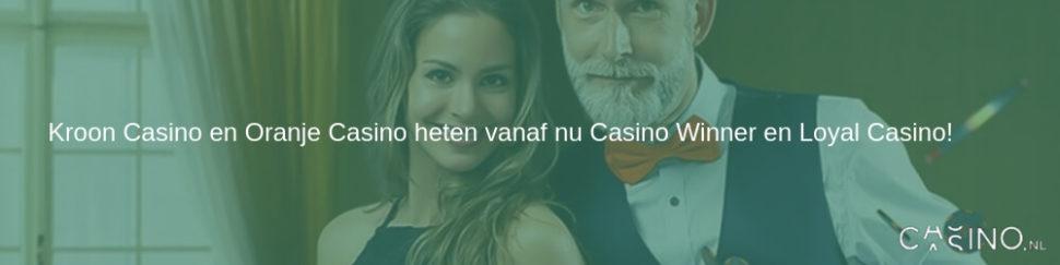 Kroon Casino en Oranje Casino heten vanaf nu Casino Winner en Loyal Casino!