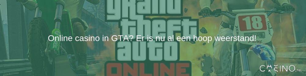 Online casino in GTA? Er is nu al een hoop weerstand!