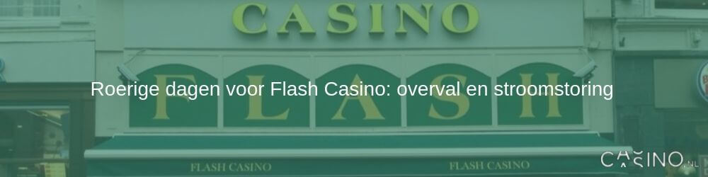 Flash Casino: overval en stroomstoring